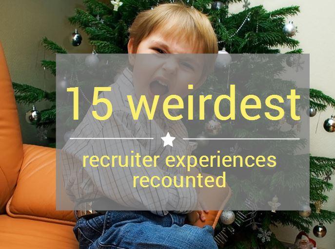 15 weirdest thing a recruiter ever did
