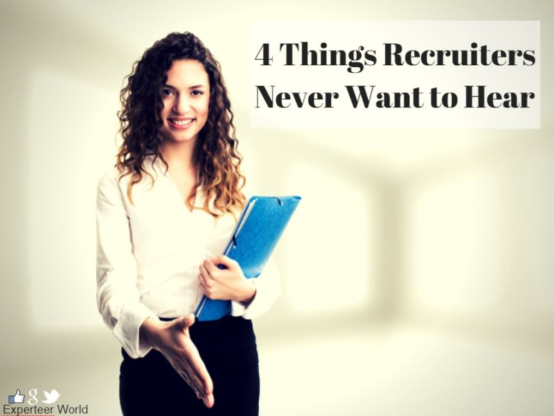 4 Things Recruiters Never Want To Hear