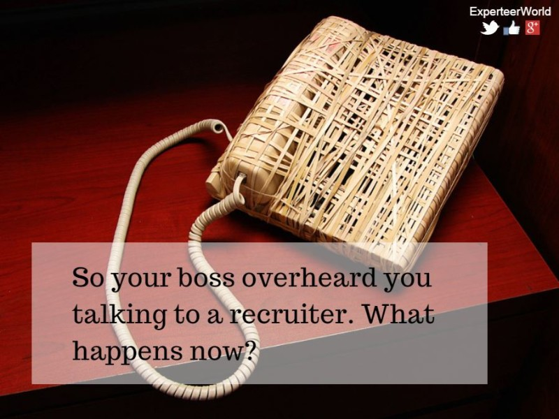 What to Do When Your Boss Finds Out You Talked to A Recruiter