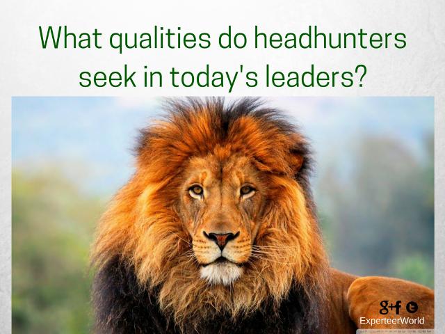 What qualities do headhunters seek in leaders