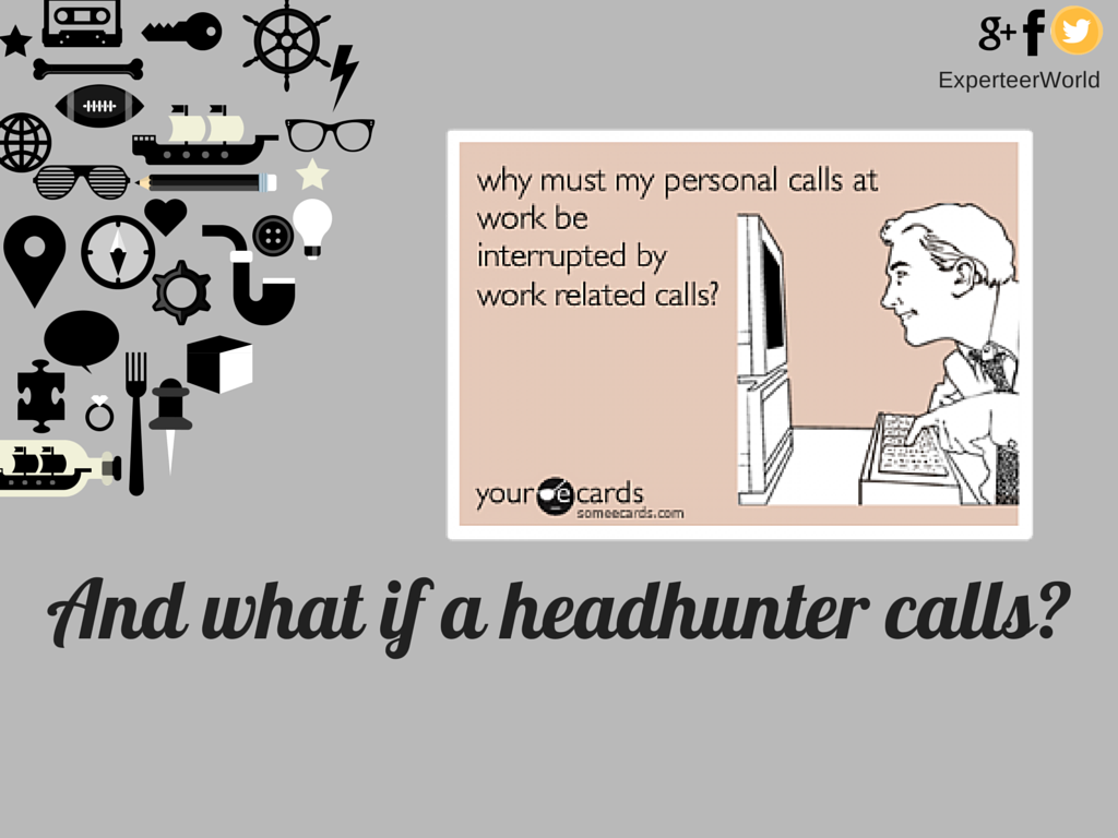what not to do when a headhunter calls experteer magazine i am sorry dear headhunter but i am sooo busy